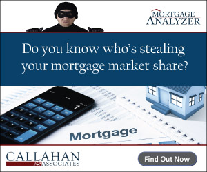 Advertisement: Find out who's stealing your mortgage business with MortgageAnalyzer from Callahan & Associates.